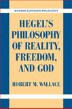 Hegel's Philosophy of Reality, Freedom, and God, Wallace, Robert M., 0521184363