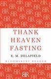 Thank Heaven Fasting, E. M. Delafield, 1448204364