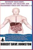 Detoxify Your Body, Lose Weight, Get Healthy and Transform Your Life - Volumes 1-3, Robert Johnston, 1490924361