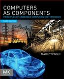 Computers as Components : Principles of Embedded Computing System Design, Wolf, Marilyn, 0123884365