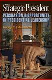 The Strategic President : Persuasion and Opportunity in Presidential Leadership, Edwards, George C., 0691154368