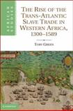 The Rise of the Trans-Atlantic Slave Trade in Western Africa, 1300-1589, Green, Toby, 1107014360