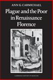 Plague and the Poor in Renaissance Florence, Carmichael, Ann G., 1107634369
