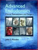 Advanced Endodontics : Clinical Retreatment and Surgery, Rhodes, John S., 1841844365