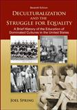 Deculturalization and the Struggle for Equality : A Brief History of the Education of Dominated Cultures in the United States, Spring, Joel, 0078024366