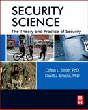 Security Science : The Theory and Practice of Security, Smith, Clifton and Brooks, David J., 0123944368
