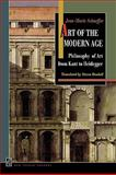 Art of the Modern Age : Philosophy of Art from Kant to Heidegger, Schaeffer, Jean-Marie, 0691144362