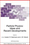 Particle Physics : Ideas and Recent Developments, Aubert, Jean-Jacques, 0792364368