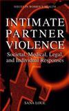 Intimate Partner Violence : Societal, Medical, Legal, and Individual Responses, Loue, Sana, 1475774362