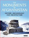 The Monuments of Afghanistan : History, Archaeology and Architecture, Ball, Warwick, 1850434360