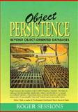 Object Persistence : Beyond Object Oriented Databases, Sessions, Roger, 0131924362