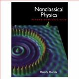 Nonclassical Physics : Beyond Newton's View, Harris, Randy, 0201834367