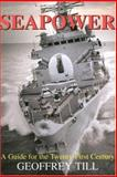 Seapower; A Guide for the Twenty-First Century, Till, Geoffrey, 0714684368