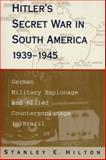 Hitler's Secret War in South America, 1939-1945 : German Military Espionage and Allied Counterespionage in Brazil, Hilton, Stanley E., 0807124362