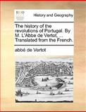 The History of the Revolutions of Portugal by M L'Abbe de Vertot, Translated from the French, Abbe de Vertot, 1170434363