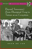 Beyond 'Innocence' : Amis Aboriginal Song in Taiwan as an Ecosystem, Tan, Shzr Ee, 1409424367