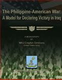 The Philippine-American War: a Model for Declaring Victory in Iraq, MAJ Crayton, Crayton Simmons, US Army, 1479344362