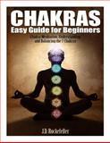 Chakras Easy Guide for Beginners: Chakra Meditation, Understanding and Balancing, J. D. Rockefeller, 1500714364