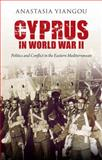 Cyprus in World War II : Politics and Conflict in the Eastern Mediterranean, Yiangou, Anastasia, 1848854366