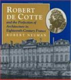 Robert de Cotte and the Perfection of Architecture in Eighteenth-Century France, Neuman, Robert, 0226574377
