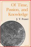 Of Time, Passion, and Knowledge, Fraser, Julius Thomas, 0691024375