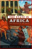 The State in Africa : The Politics of the Belly, Bayart, Jean-Francois, 0745644376