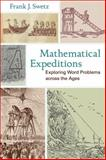 Mathematical Expeditions : Exploring Word Problems Across the Ages, Swetz, Frank J., 1421404370