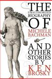 The Unauthorized Biography of Michele Bachmann, Ken Brosky, 1467974374