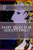 Fairy Tales for Adults Only, Tatiana Belaya-Vahromeeva, 1500464376
