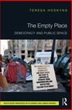 The Empty Place : Democracy and Public Space, Hoskyns, Teresa, 0415724376