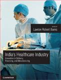 India's Healthcare Industry : Innovation in Delivery, Financing, and Manufacturing, , 1107044375