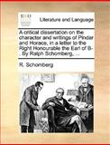 A Critical Dissertation on the Character and Writings of Pindar and Horace, in a Letter to the Right Honourable the Earl of B- by Ralph Schomberg, R. Schomberg, 1140924370