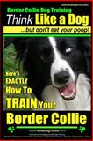 Border Collie Dog Training - Think Like a Dog, but Don't Eat Your Poop!, Paul Pearce, 1497594375