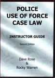 Police Use-of-Force Case Law : The Complete Trainer: Instructor Guide, Rose, Dave and Warren, Rocky, 1888644370