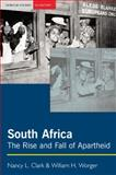 South Africa : The Rise and Fall of Apartheid, Clark, Nancy L. and Worger, William H., 0582414377