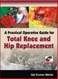A Practical Operative Guide for Total Knee and Hip Replacement, Mehta, Ajit Kumar, 0071634371