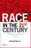 Race in the 21st Century : Ethnographic Approaches, Hartigan, John, 0199374376