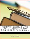 The Divine Comedy; or, the Inferno, Purgatory, and Paradise, of Dante Alighieri, Dante Alighieri, 1149224371