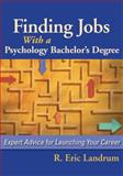Finding Jobs with a Psychology Bachelor's Degree : Expert Advice for Launching Your Career, Landrum, R. Eric, 1433804379