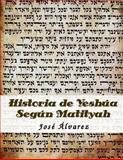 Historia de Yeshua Segun Matityah, Jose Alvarez, 149092437X
