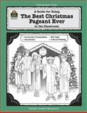 A Guide for Using the Best Christmas Pageant Ever in the Classroom, Laurie Swinwood, 155734437X