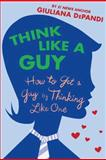 Think Like a Guy, Giuliana Depandi, 0312354371
