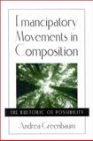 Emancipatory Movements in Composition : The Rhetoric of Possibility, Greenbaum, Andrea, 0791454371