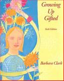 Growing up Gifted : Developing the Potential of Children at Home and at School, Clark, Barbara, 0130944378