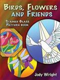 Birds, Flowers and Friends Stained Glass Pattern Book, Jody Wright, 0486454371