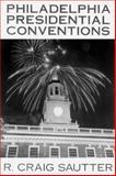 Philadelphia Presidential Conventions, R. Craig Sautter, 0913204374