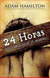 24 Hours That Changed the World - Spanish Edition, Adam Hamilton, 1426714378