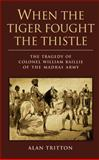 When the Tiger Fought the Thistle : The Tragedy of Colonel William Baillie of the Madras Army, Tritton, Alan, 1780764375