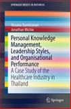 Personal Knowledge Management, Leadership Styles, and Organisational Performance : A Case Study of the Healthcare Industry in Thailand, Zumitzavan, Vissanu and Michie, Jonathan, 9812874372