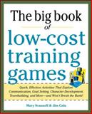 Big Book of Low-Cost Training Games : Quick, Effective Activities That Explore Communication, Goal Setting, Character Development, Teambuilding, and More- And WonT Break the Bank!, Scannell, Mary and Cain, Jim, 0071774378